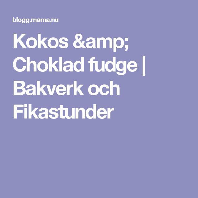 Kokos & Choklad fudge | Bakverk och Fikastunder