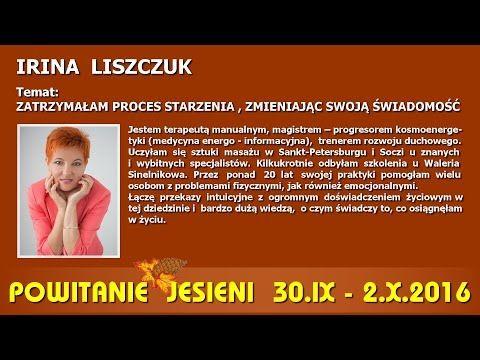 Zatrzymałam proces starzenia zmieniając swoją świadomość - Irina Liszczuk - 6.10.2016 - YouTube