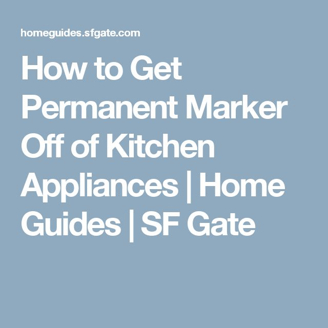 How to Get Permanent Marker Off of Kitchen Appliances | Home Guides | SF Gate