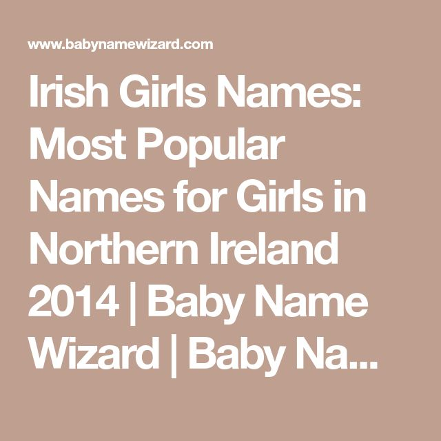 Irish Girls Names: Most Popular Names for Girls in Northern Ireland 2014   Baby Name Wizard   Baby Name Wizard