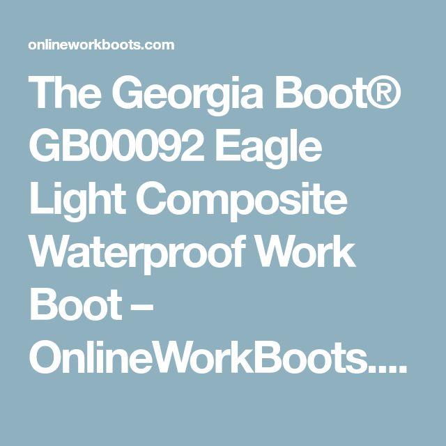 The Georgia Boot® GB00092 Eagle Light Composite Toe Waterproof Work ...
