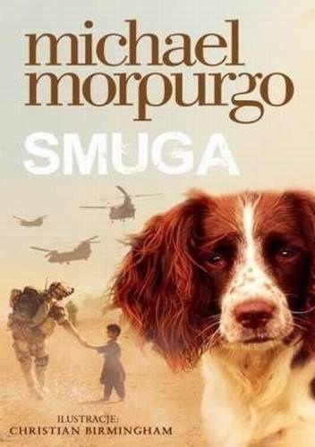 """Michael Morpurgo, Smuga, Wilga, 2014. P jak przyjaciel.  """"...Mała, łaciata spanielka zostaje towarzyszką zabaw Amana, a wkrótce staje się jego najwierniejszym przyjacielem. .."""""""