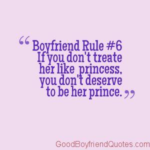 Boyfriend Rule #6 - Treat her like a Princess - Good Boyfriend Quotes