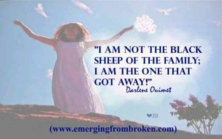 """""""I am not the black sheep of the family; I am the one that got away."""" ~Darlene (www.emergingfrombroken.com)"""