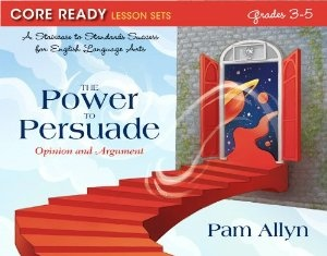 Core Ready Lesson Sets for Grades 3-5: A Staircase to Standards Success for English Language Arts, The Power to Persuade: Opinion and Argument (Core Ready Series): Pam Allyn: 9780132907545: Amazon.com: Books