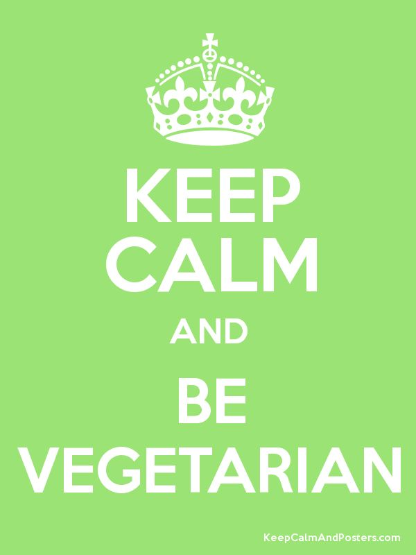 KEEP CALM AND BE VEGETARIAN - Keep Calm and Posters Generator, Maker For Free - KeepCalmAndPosters.com
