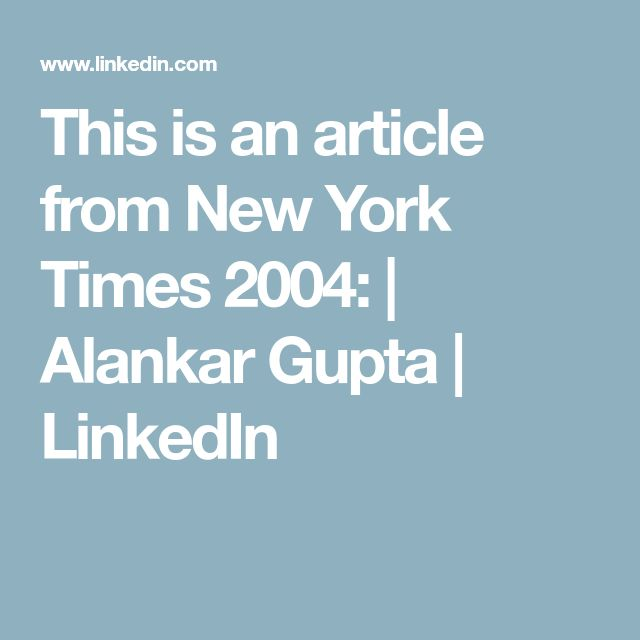This is an article from New York Times 2004: | Alankar Gupta | LinkedIn