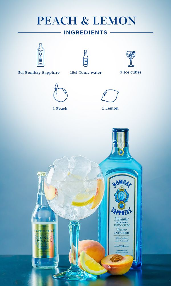 Peach & Lemon:  1. Slice lemon and peach into eight wedges each and put two of each into your glass. 2. Fill glass with ice cubes, add 5cl Bombay Sapphire and top off with tonic water.