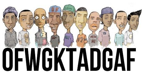 Odd future wolf gang kill them all dont give a fuck.