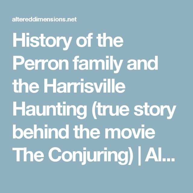 History of the Perron family and the Harrisville Haunting (true story behind the movie The Conjuring) | Altered Dimensions Paranormal