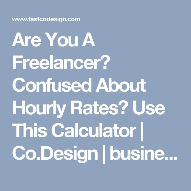 Are You A Freelancer Confused About Hourly Rates Use This Calculator