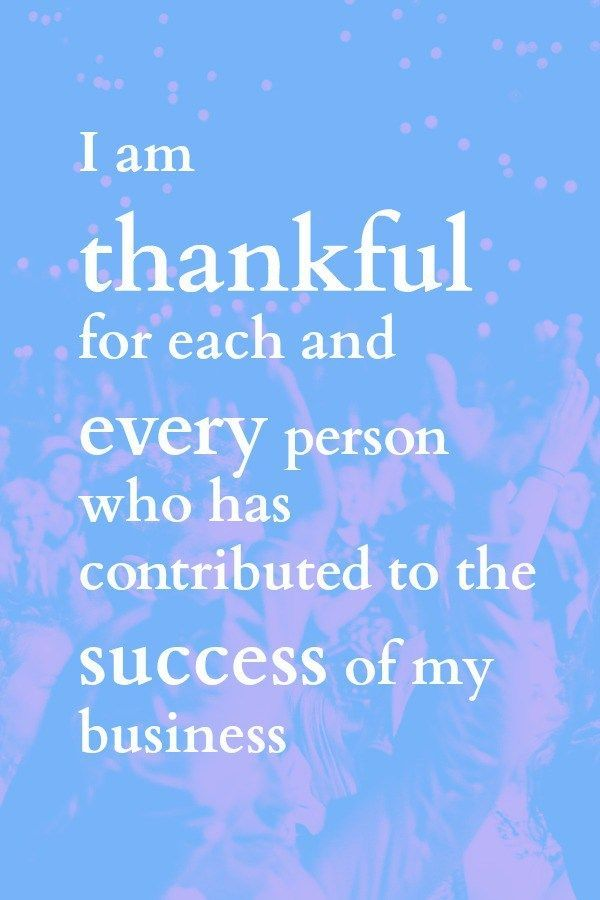 This is such a wonderful business affirmation. Always, always give thanks for…