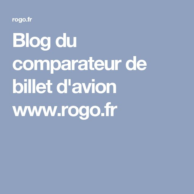 Blog du comparateur de billet d'avion www.rogo.fr