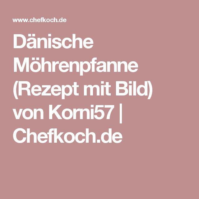 Dänische Möhrenpfanne (Rezept mit Bild) von Korni57 | Chefkoch.de