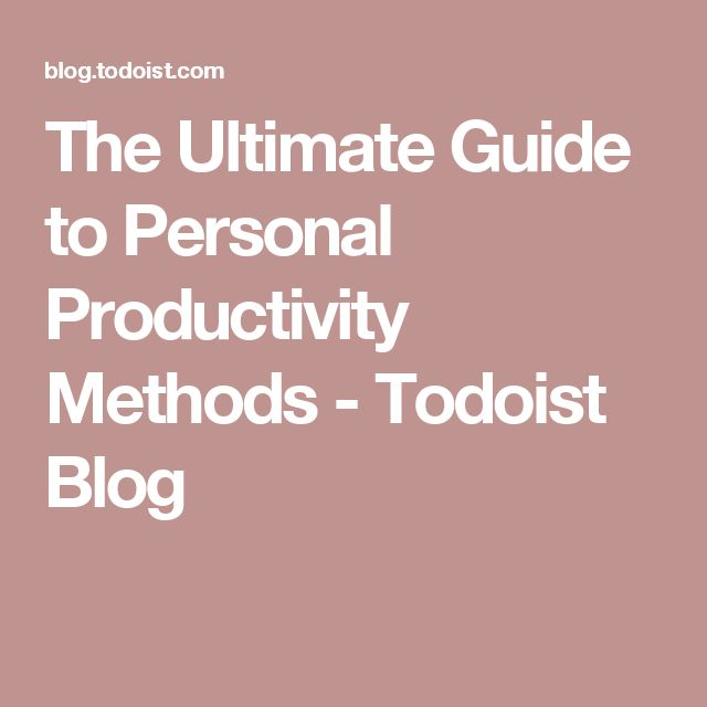 The Ultimate Guide to Personal Productivity Methods - Todoist Blog