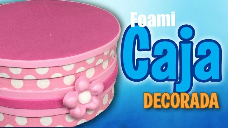 Como decorar caja con foami y cinta - How to decorate box with foam and ...