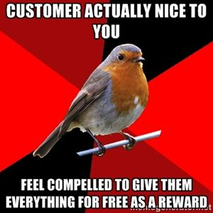 Customer actually nice to you  Feel compelled to give them everything for free as a reward | Retail Robin