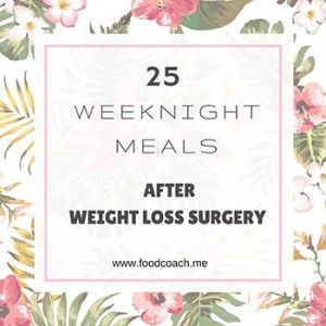 25 Weeknight Meals After Weight Loss Surgery! www.foodcoach.me