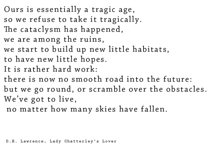 The first lines of Lady Chatterley's Lover by D.H. Lawrence. A highly recommended read.