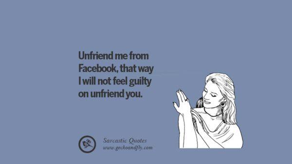 71 Sarcastic Funny Quotes When Unfriending Facebook Friends And Enemies Funny Quotes Sarcastic Funny Quotes Sarcastic Quotes
