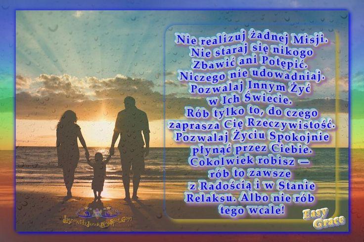 Nie realizuj Misji Pozwalaj Życiu Spokojnie płynąć -  Easy Grace   http://jasnowidzjacek.blogspot.com