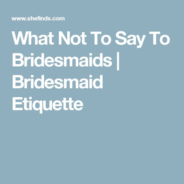 What Not To Say To Bridesmaids | Bridesmaid Etiquette