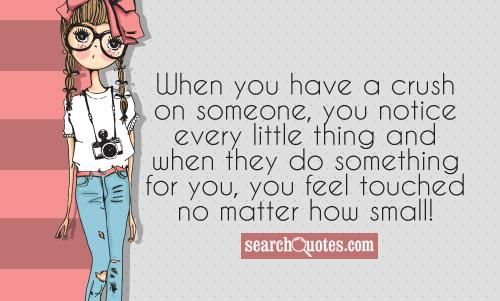 Little Crush Quotes | When you have a crush on someone, you notice every little thing and ...
