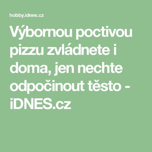 Výbornou poctivou pizzu zvládnete i doma, jen nechte odpočinout těsto  - iDNES.cz