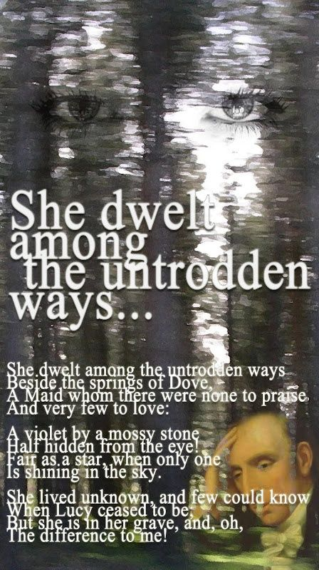 """""""She Dwelt Among The Untrodden Ways"""" by William Wordsworth http://www.poemhunter.com/poem/she-dwelt-among-the-untrodden-ways-3/"""