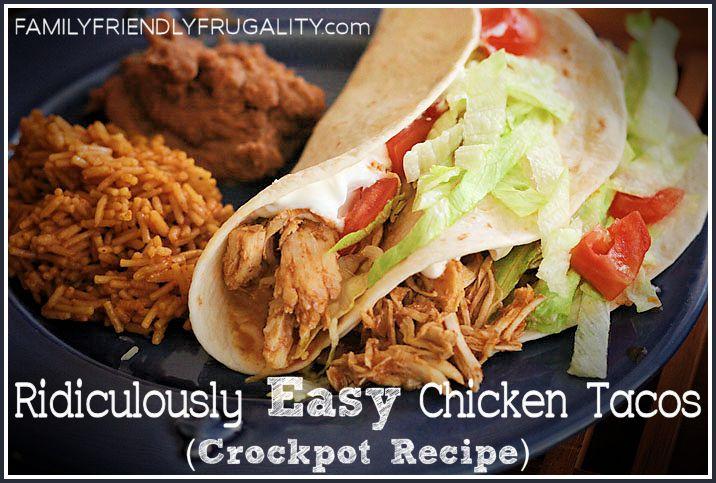 Ridiculously Easy Chicken Tacos: A Crockpot Recipe  http://www.familyfriendlyfrugality.com/ridiculously-easy-chicken-taco-crockpot-recipe/