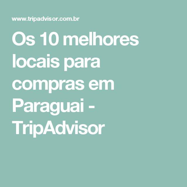 Os 10 melhores locais para compras em Paraguai - TripAdvisor