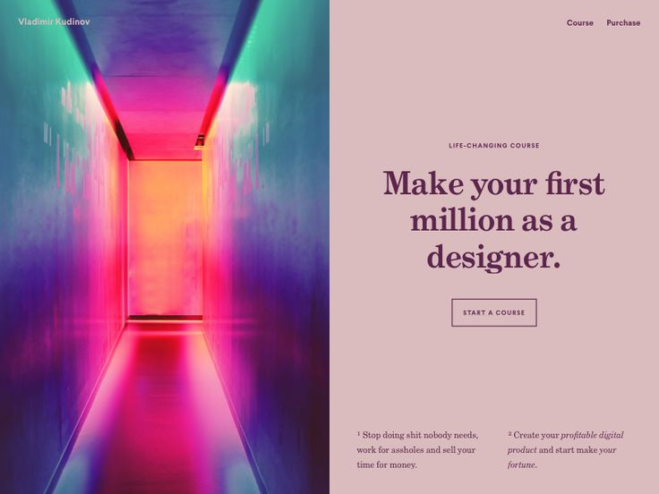 Make your first million as a designer | <p>Hey guys, <br />I'm building a life-changing course to help designers learn how to make more money.</p>  <p>It's time to admit that freelance or a full-time job doesn't give as much money as you want.</p>  <p>It feels like you stuck in your profession and you don't know how to grow. You can't break a ceiling of your career.</p>  <p>You think you're a good designer but still, you work hard to make someone rich by making useless projects.</p…