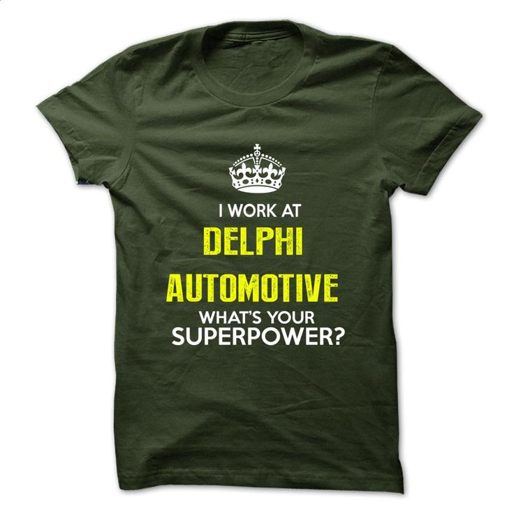 I Work At Delphi Automotive  What Your Superpower ? T Shirts, Hoodies…