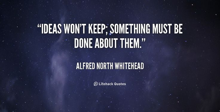 """""""Ideas won't keep; something must be done about them."""" - Alfred North Whitehead #quote #lifehack #alfrednorthwhitehead"""
