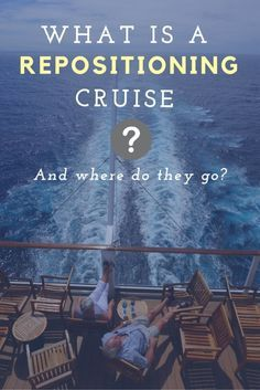 What is a Repositioning Cruise? Where Do Repositioning Cruises Go?