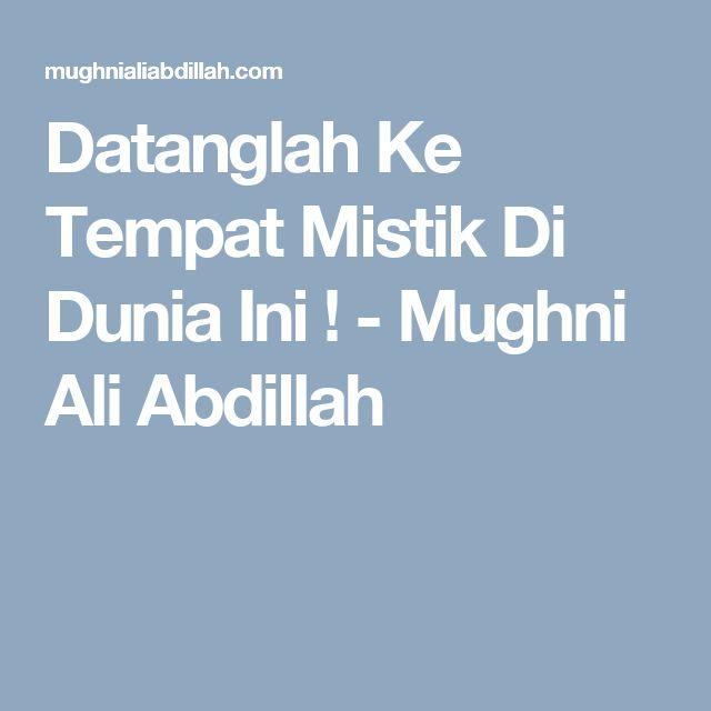 Datanglah Ke Tempat Mistik Di Dunia Ini ! - Mughni Ali Abdillah
