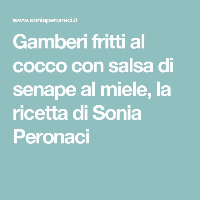 Gamberi fritti al cocco con salsa di senape al miele, la ricetta di Sonia Peronaci