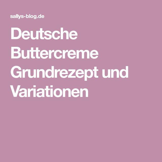 Deutsche Buttercreme Grundrezept und Variationen
