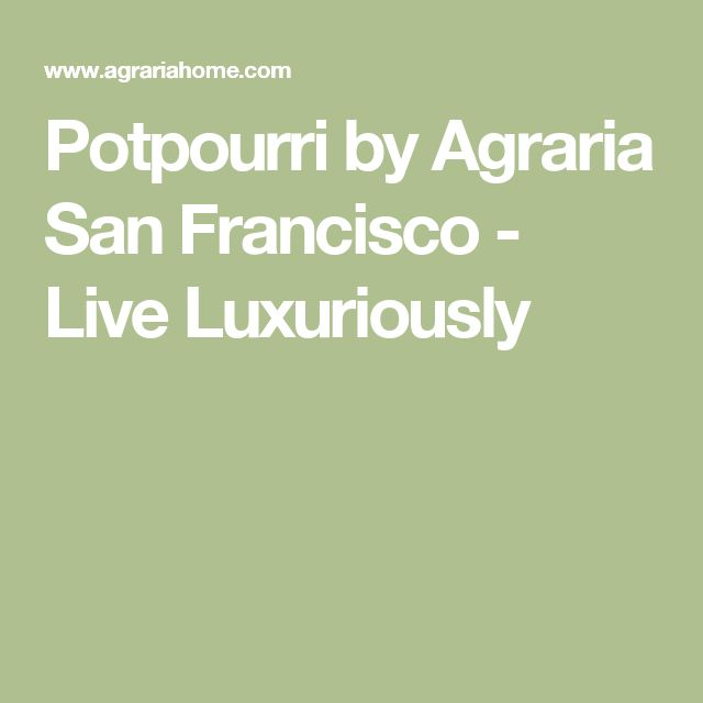 Potpourri by Agraria San Francisco - Live Luxuriously