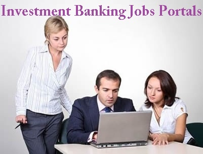 Get Working with Good Investment Banking Jobs Portals
