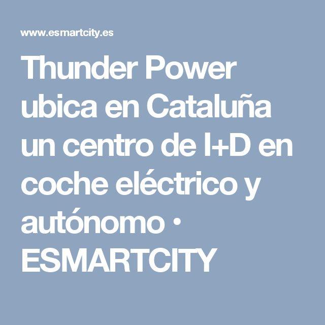 Thunder Power ubica en Cataluña un centro de I+D en coche eléctrico y autónomo • ESMARTCITY