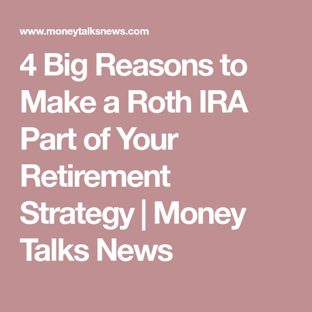 4 Big Reasons to Make a Roth IRA Part of Your Retirement Strategy | Money Talks News