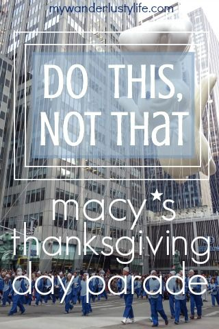 Do This, Not That // Macy's Thanksgiving Day Parade – My Wanderlusty Life