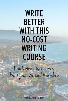 Write Better with This No-Cost Writing Course from University of Iowa's Writers' Workshop | Writing courses, Online writing courses, Book writing tips