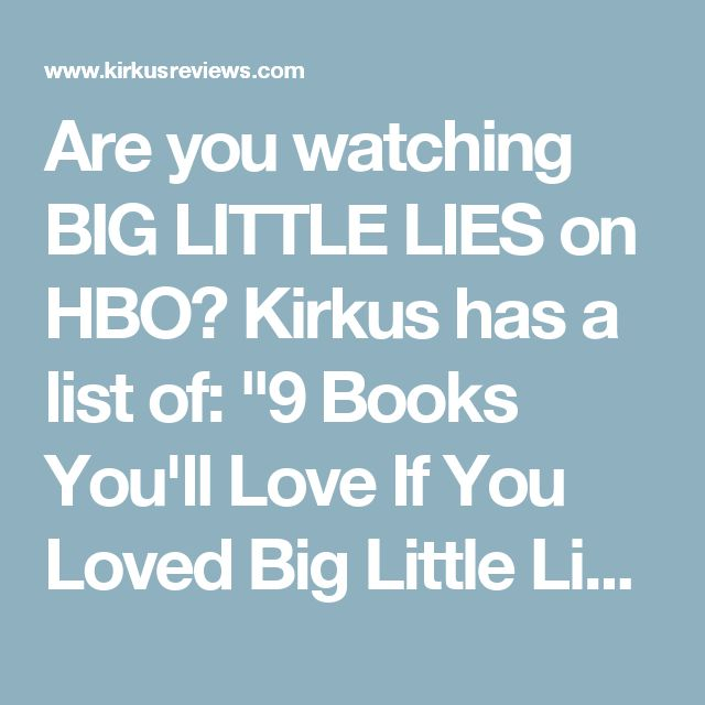 "Are you watching BIG LITTLE LIES on HBO? Kirkus has a list of: ""9 Books You'll Love If You Loved Big Little Lies""