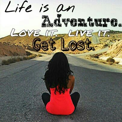 Life is an Adventure. Love it. Live it. Get lost. - Phoney Traveller
