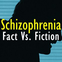 Schizophrenia Symptoms - Mental Health Article - Schizophrenia: Fact Vs. Fiction