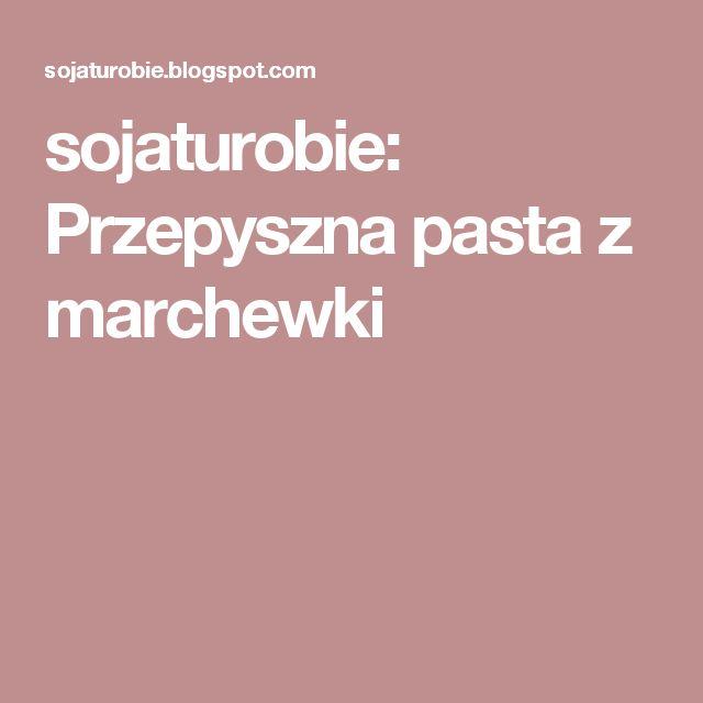 sojaturobie: Przepyszna pasta z marchewki