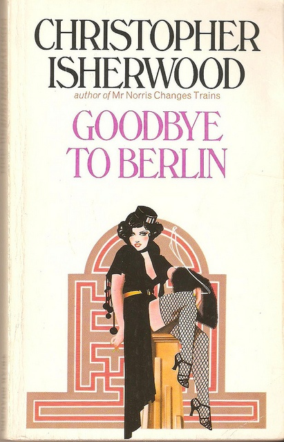 Goodbye To Berlin by Christopher Isherwood - the original Cabaret!