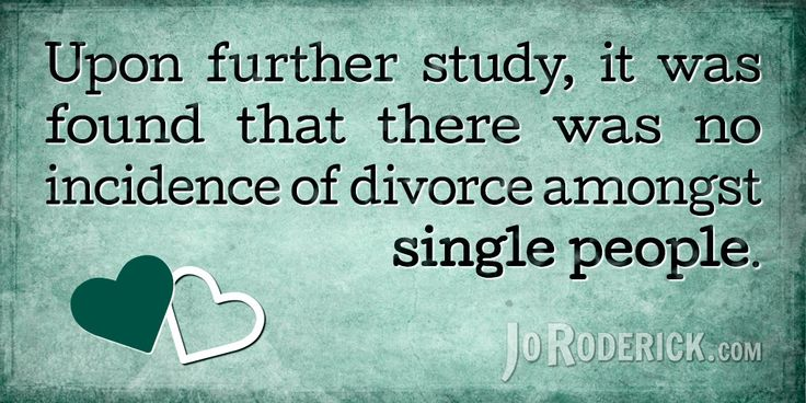 Quote 139: Upon further study, it was found that there was no incidence of divorce amongst single people.  #Quote #Humour
